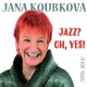 Koubková Jana Jazz? Oh, Yes!!! Best Of