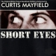 Mayfield, Curtis Short Eyes/Do It All Nigh