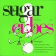 Sugarcubes Life´s Too Good -10 Tr-