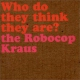 Robocop Kraus They Think They Are