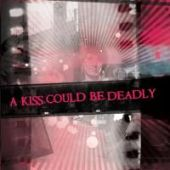 Kiss Could Be Deadly