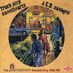 Truck Stop Sweethearts & C.b. Savages, Plantation Records Story 1968-81