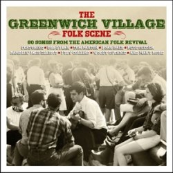 Greenwich Village Folk Scene. 90 Songs From The American Folk Revival