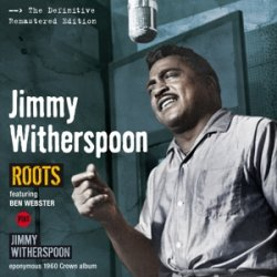 Roots/jimmy Witherspoon