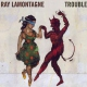 Lamontagne, Ray Trouble