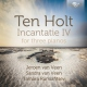 Holt, S. Ten Incantatie Iv