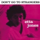 Jones, Etta Don´t Go To Strangers