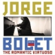 Bolet, Jorge Romantic Virtuoso
