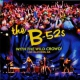 B 52´s With the Wild Crowd!