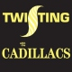 Cadillacs Twisting With the..