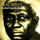 Leadbelly You Don´t Know My Mind