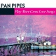 Pan Pipes More Great Love Songs