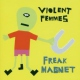 Violent Femmes Freak Magnet + 3