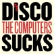 Computers 7-Disco Sucks [12in]