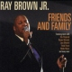 Brown, Ray -jr.- Friends and Family