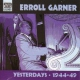 Garner, Erroll Yesterdays, Early Recordi