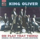 King Oliver / L. Armstrong Oh Play That Thing