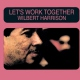 Harrison, Wilbert Let´s Work Together