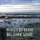 Murder By Death Big, Dark Love
