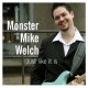 Welch, Mike -monster- Just Like It is