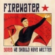 Firewater Songs We Should Have..