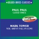 Paul Paul / Mark Tower Good Times & You Aren´t F