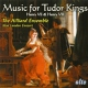 Hilliard Ensemble Music For Tudor Kings