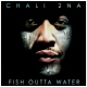 Chali 2na Fish Outta Water