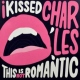 I Kissed Charles This is Not Romantic