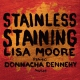 Moore, Lisa Stainless Staining -2tr-