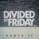 Divided By Friday Prove It -Ep-