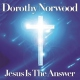 Norwood, Dorothy Jesus is the Answer