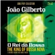 Gilberto, Joao O Rei De Bossa/the King..