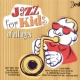 V / A Jazz For Kids of All Ages