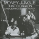 Ellington, Duke / Charles M Money Jungle + 3