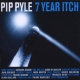 Pyle, Pip 7 Year Itch