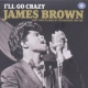 Brown, James I´ll Go Crazy