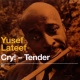 Lateef, Yusef Cry! Tender + Lost In..
