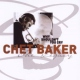 Baker, Chet Legacy 3-Why Shouldn´t...
