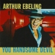 Ebeling, Arthur You Handsome Devil