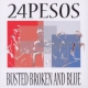 Twenty-four Pesos Busted Broken & Blue