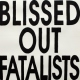 Blissed Out Fatalists Blissed Out Fatalists