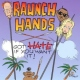 Raunch Hands Got Hate If You Want It