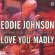 Johnson, Eddie Love You Madly