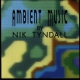 Tyndall, Nik Ambient Music