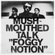Mushmouthed Talk Foggy Notion