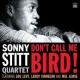 Stitt, Sonny Don´t Call Me Bird!