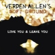 Allen, Verden -soft Groun Love You and Leave You