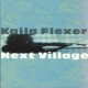 Flexer, Kaila Next Village