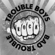 Trouble Boys Bad Trouble